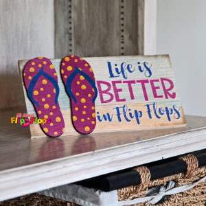Life Is Better In Flip Flops Shelf Sign