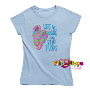 Life is Better in Flip Flops and Flowers Short Sleeve Crew Neck T-Shirt