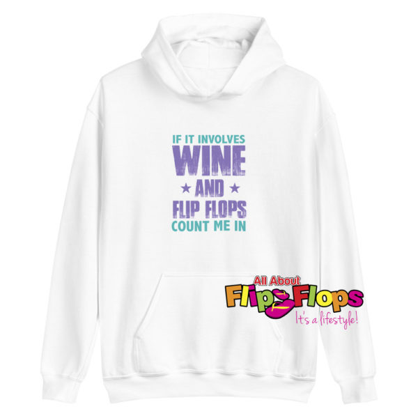If It Involves Wine and Flip Flops Count Me In Hoodie Sweatshirt White