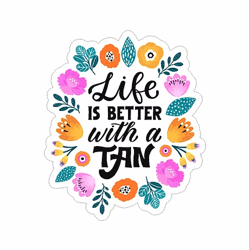 life is better with a tan