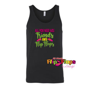 All You Need Are Friends and Flip Flops Tank Top